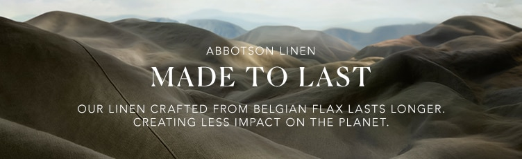 Abbotson Linen. Made to Last. Read Our Journey