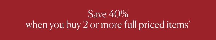 Save 40% when you buy 2 or more full priced items